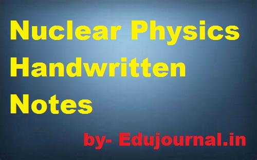 Nuclear Physics Handwritten Notes- Dowload Free PDF - Edu