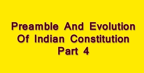 Preamble And Evolution Of Indian Constitution - Part 4